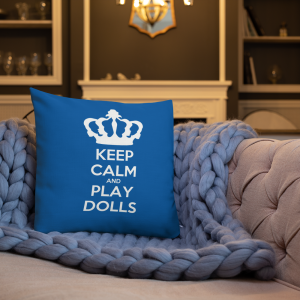 'Keep Calm and 'Play Dolls' Premium Cushion